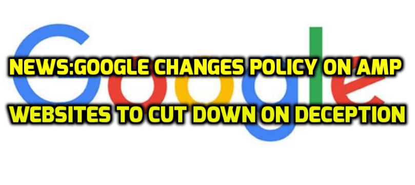 Google Changes Policy On AMP Websites To Cut Down On Deception