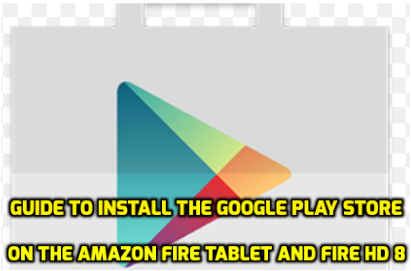 Guide to install the google play store on the Amazon Fire Tablet and Fire HD 8