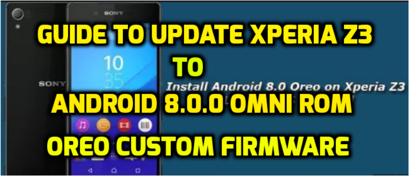 Guide to update Xperia Z3 to android 8.0.0 Omni ROM Oreo custom firmware