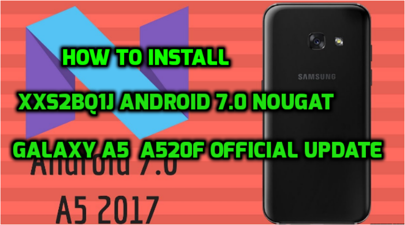 HOW TO INSTALL XXS2BQ1J ANDROID 7.0 NOUGAT GALAXY A5 A520F OFFICIAL UPDATE