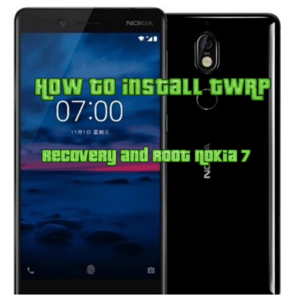 Install TWRP Recovery and Root Nokia 7