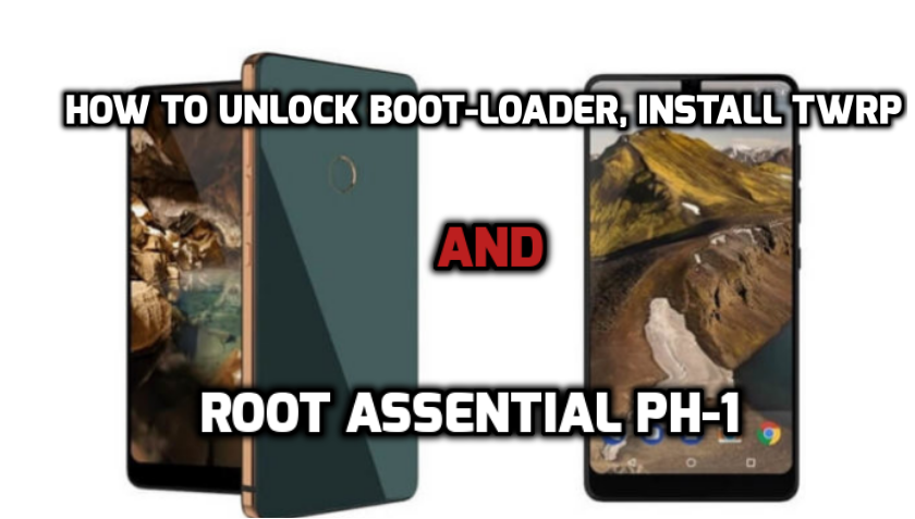 UNLOCK BOOT-LOADER, INSTALL TWRP & ROOT ESSENTIAL PH-1?