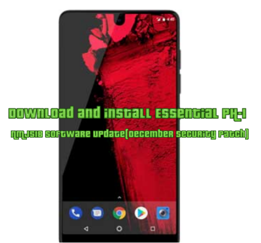 Download and install Essential PH-1 NMJ51B software update(December security patch)