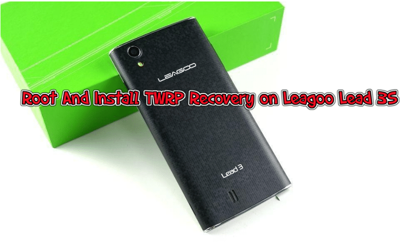 Guide to root and install TWRP on leago lead 3s