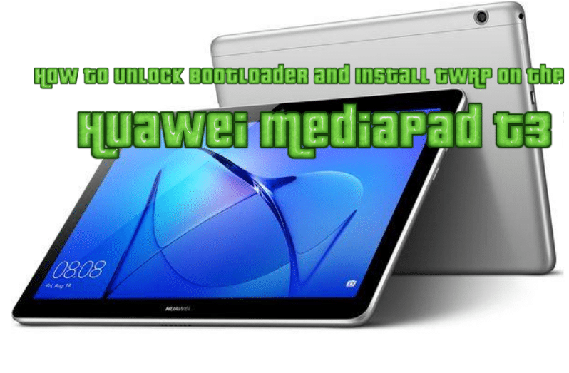 How to Unlock Bootloader and Install TWRP on the Huawei MediaPad T3 10