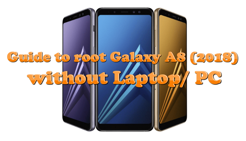 Guide To Root Galaxy A8 2018 Without Laptop/ PC