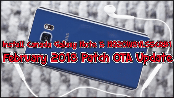 Install Canada Galaxy Note 5 N920W8VLS5CRB1 February 2018 Patch OTA Update