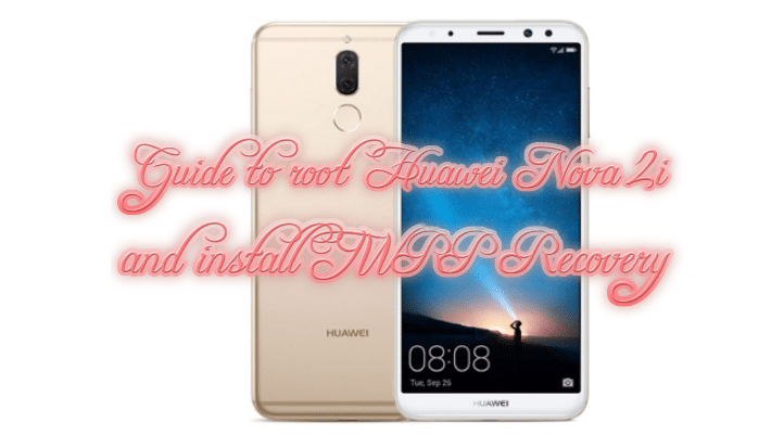 Guide to root Huawei Nova 2i and install TWRP Recovery