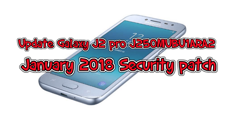 Update Galaxy J2 pro J250MUBU1ARA2 january 2018 security patch