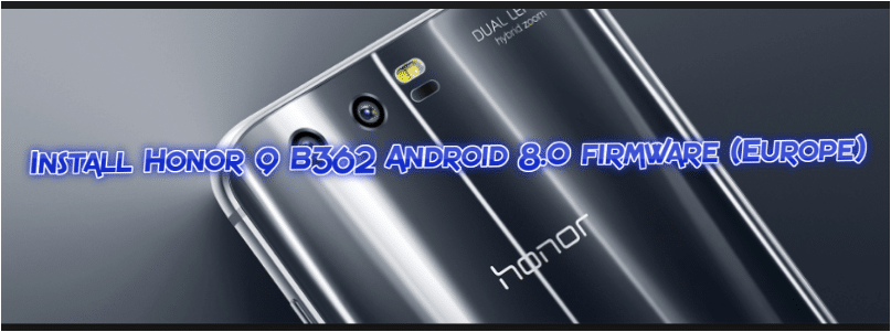 Guide to Install Honor 9 B362 Android 8 0 firmware (Europe)