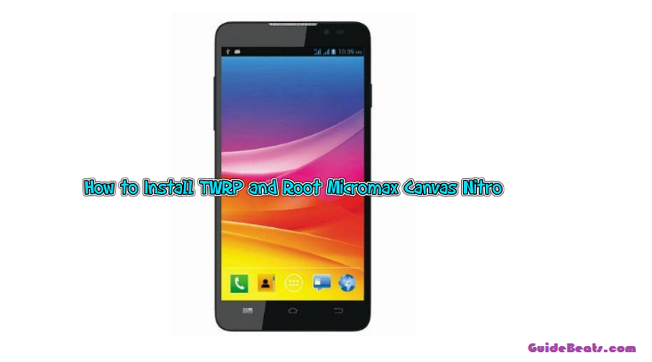 How to Install TWRP and Root Micromax Canvas Nitro (A310/A311)