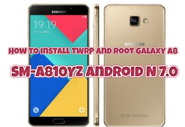 How to install TWRP and root Galaxy A8 SM-A810YZ Android N 7.0
