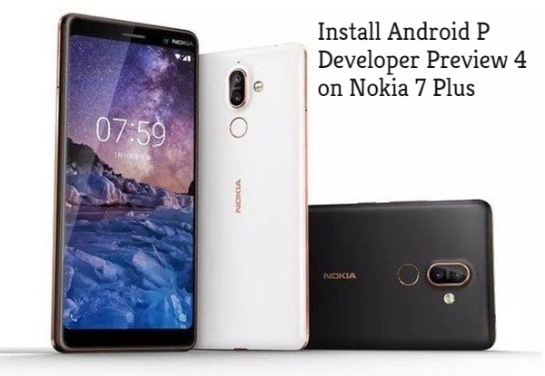 How to Install Android P Developer Preview 4 on Nokia 7 Plus
