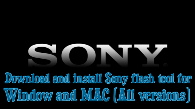 Download and install Sony flash tool for Window and MAC
