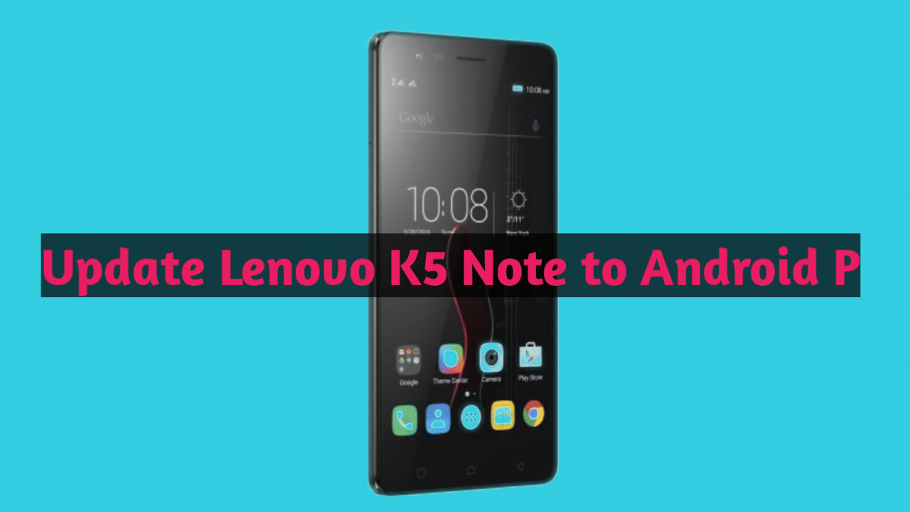 Update Lenovo K5 Note to Android 9P ROM
