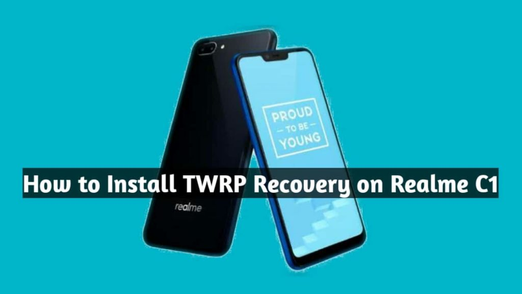How to Install TWRP recovery on Realme C1 - Complete Guidelines