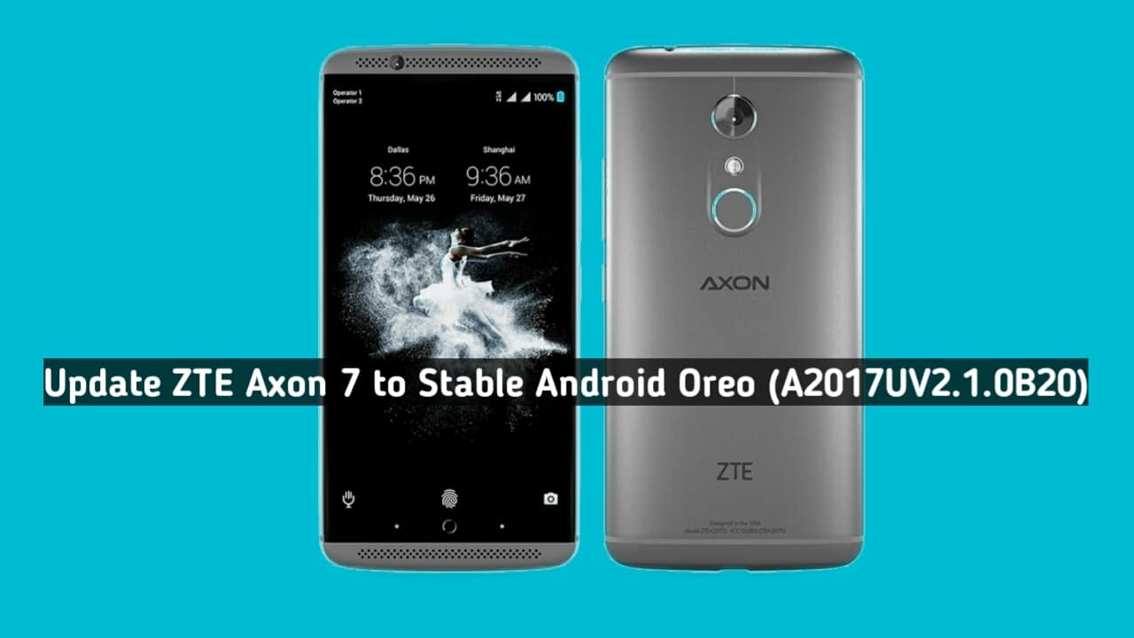 Update ZTE Axon 7 to Stable Android Oreo (A2017UV2.1.0B20)