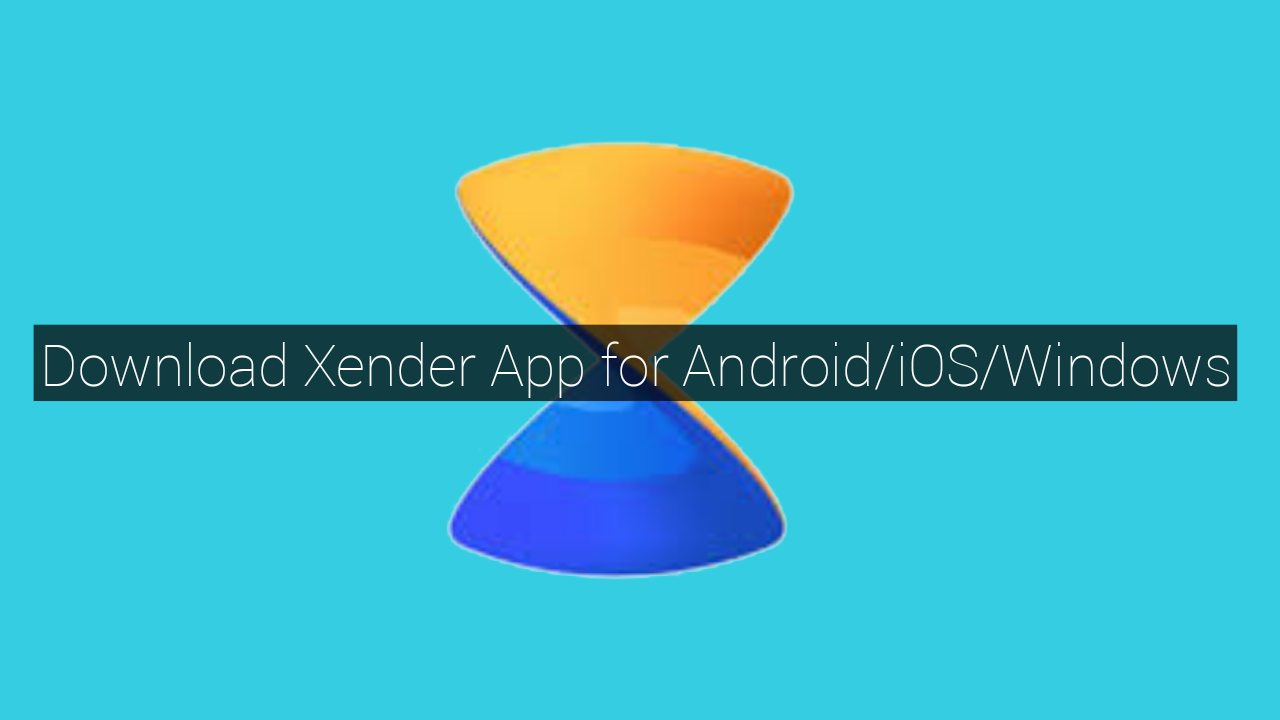 Download Xender App for Android-iOS-Windows