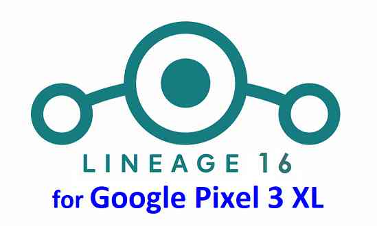 Download And Install Lineage OS 16 On Pixel 3 XL Android 9.0 Pie Custom ROM