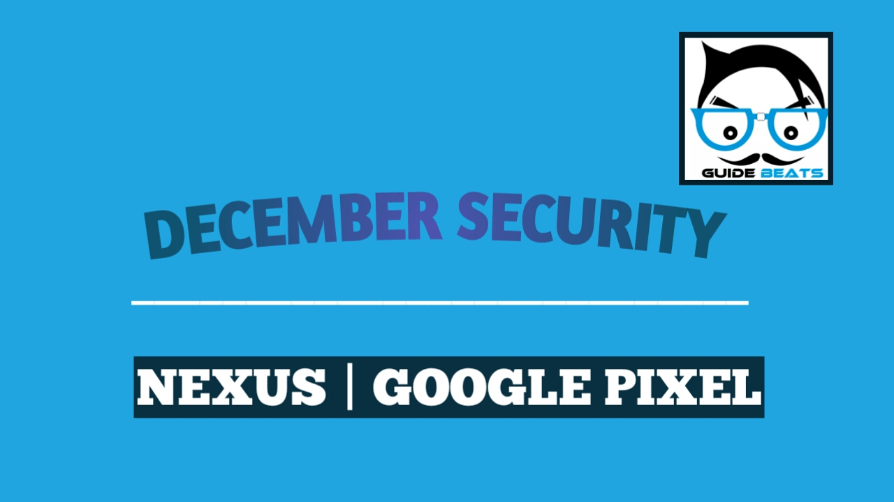 December 2018 Android Security Patch For Google Pixels And Nexus devices [Factory Image]