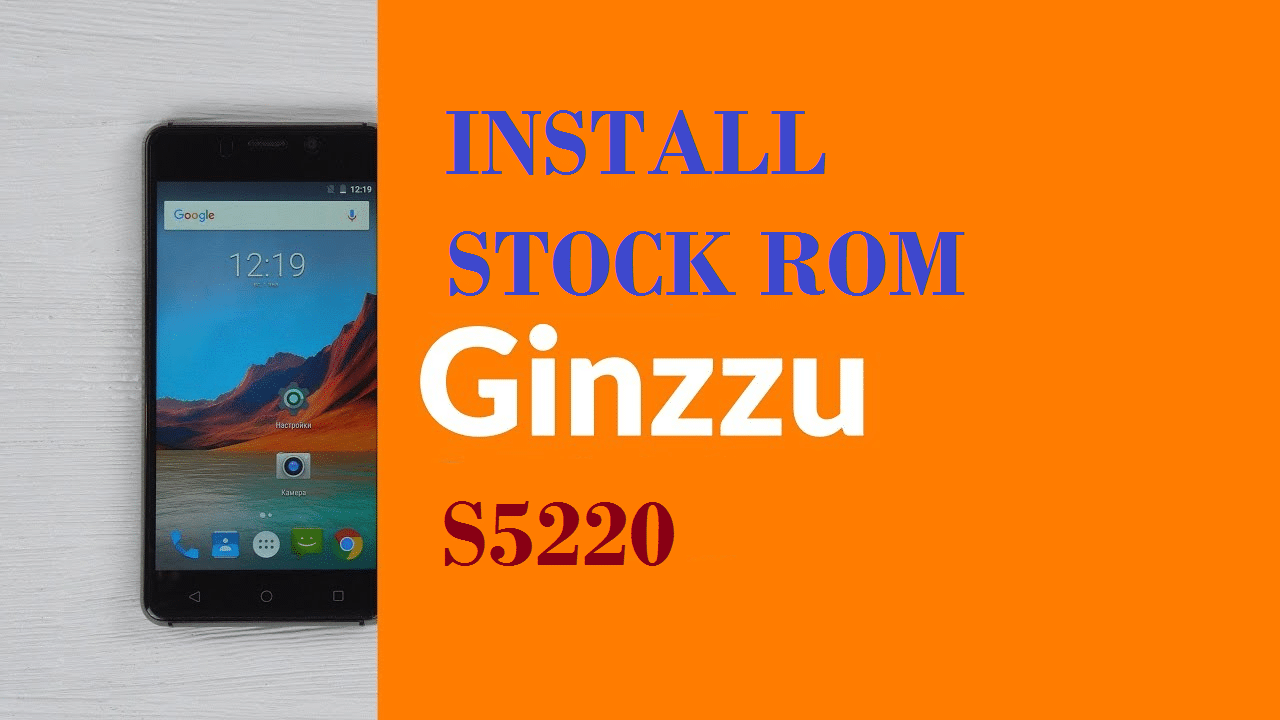 Install Stock ROM On Ginzzu S5220
