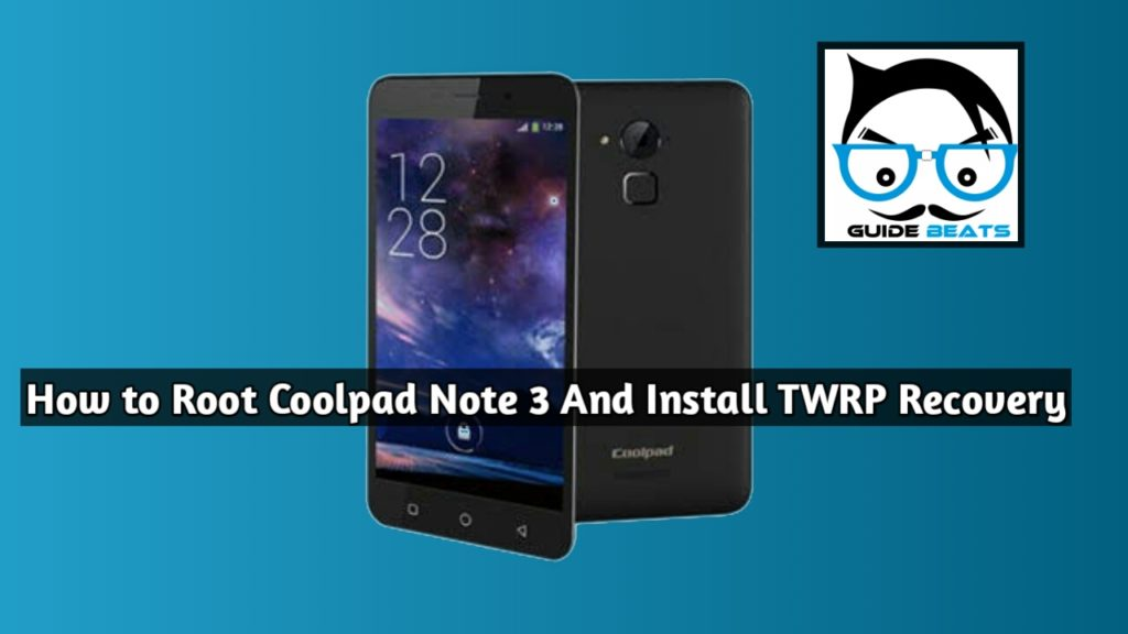 How To Root CoolPad Note 3 And Install TWRP Recovery
