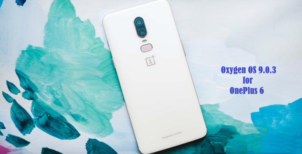 Download and install Oxygen OS 9.0.3 for OnePlus 6 OTA Update