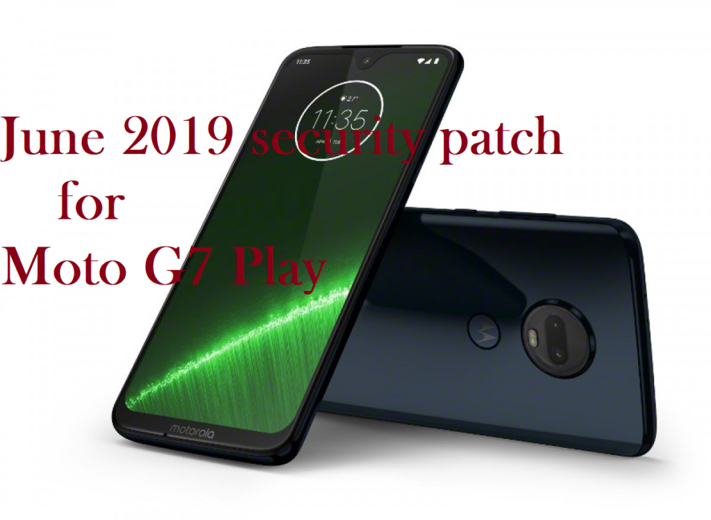 Download And Install June 2019 Security Patch For Moto G7 Play And E5 Play And May 2019 For Moto E5 Plus